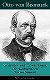 Gedanken und Erinnerungen: Die Autobiografie von Otto von Bismarck - Vollständige Ausgabe