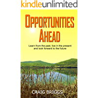 Opportunities Ahead: Learn from the past, live in the present and always look forward to the future (The Journey Book 4)