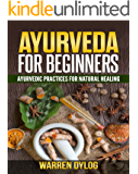AYURVEDA FOR BEGINNERS: AYURVEDIC PRACTICES FOR NATURAL HEALING