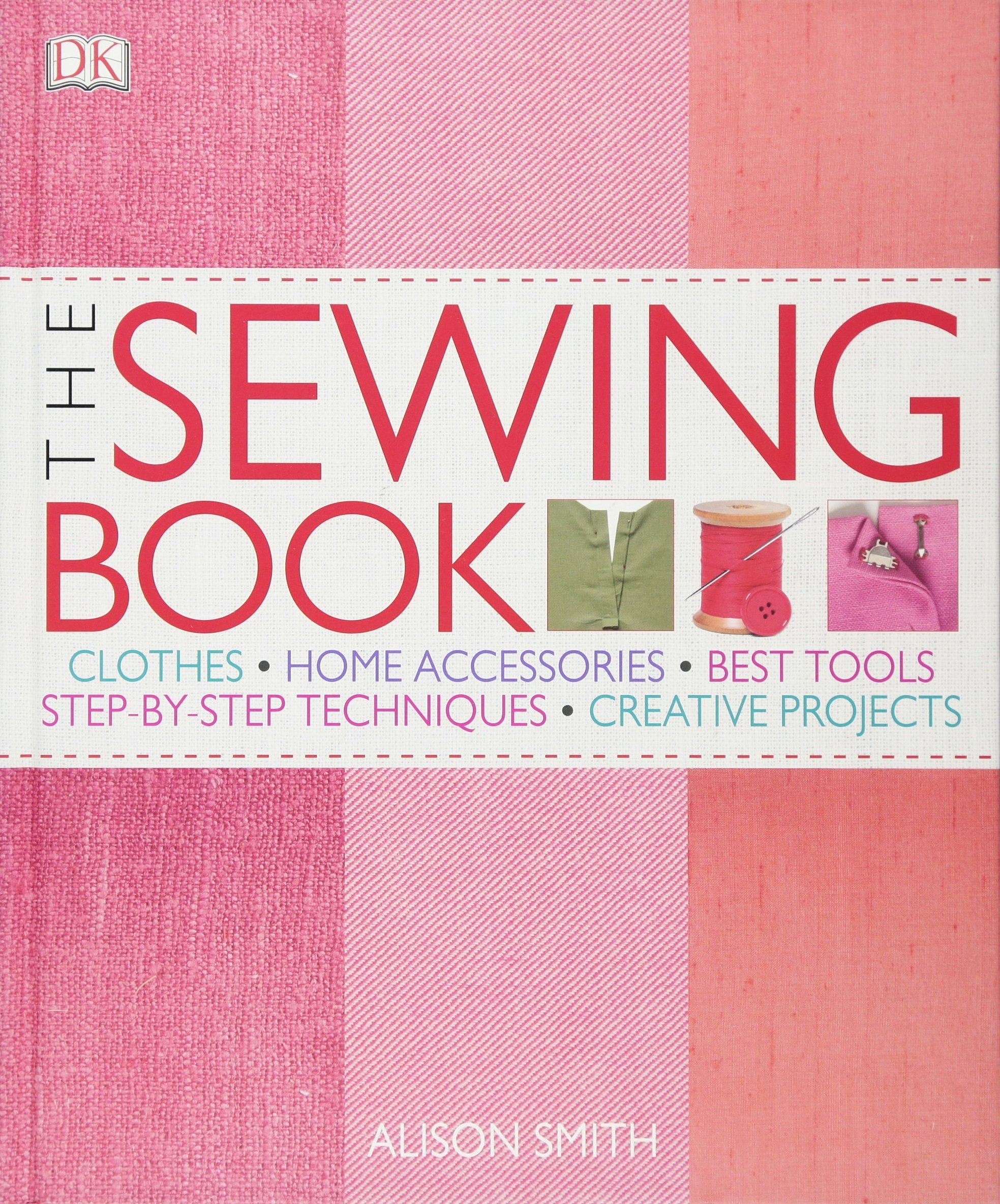The Sewing Book: An Encyclopedic Resource of Step-by-Step Techniques by Bookazine