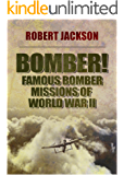 Bomber!: Famous Bomber Missions of World War II (English Edition)