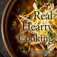 Real Hearty Cooking: Delicious Recipes to Warm Your Heart (2nd Edition) (English Edition)