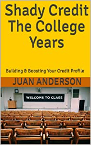 Shady Credit The College Years: Building & Boosting Your Credit Profile