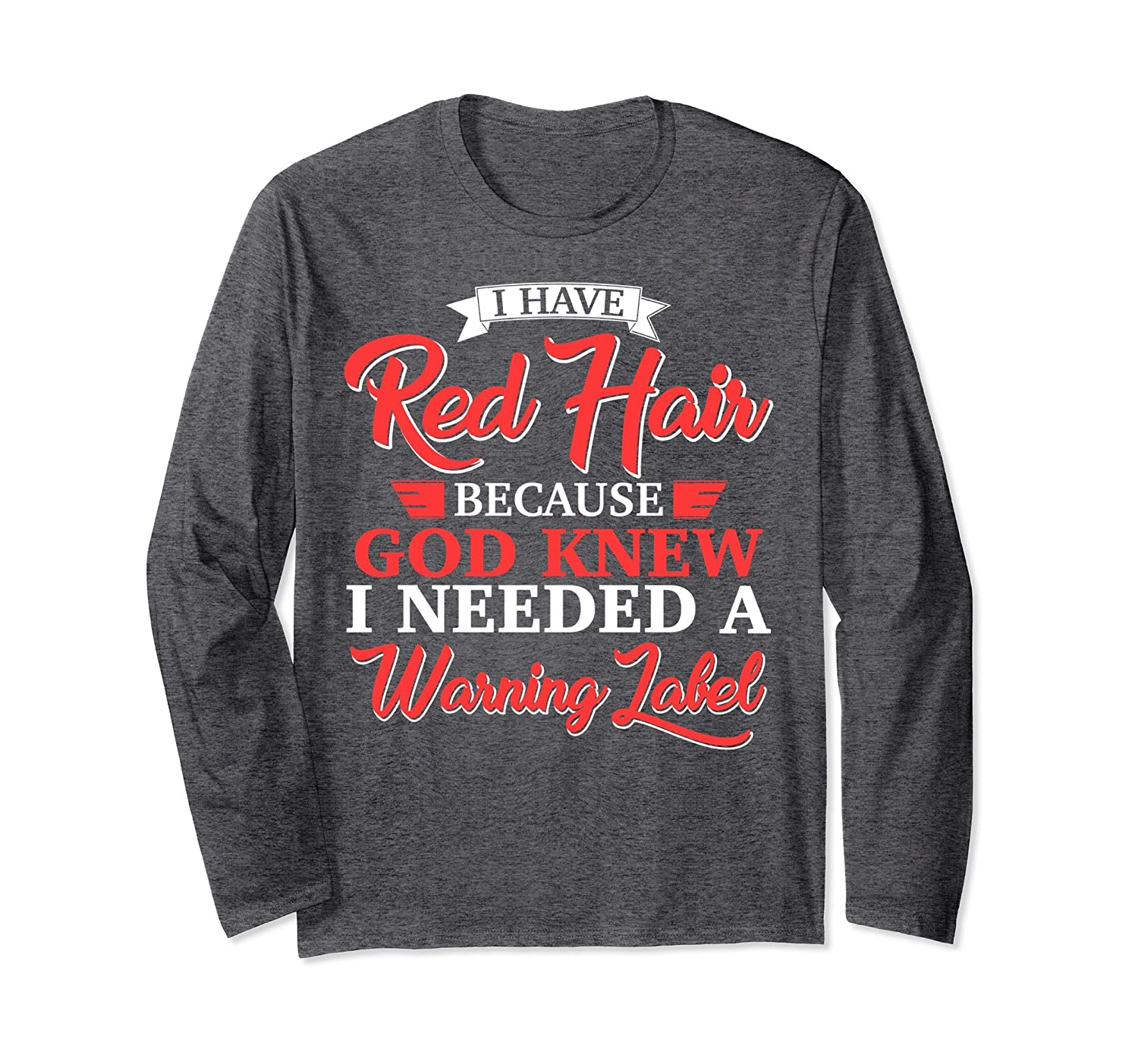 I Have Red Hair Because God Knew I Need A Warning Label Tee Hoodie