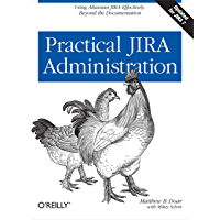 Practical JIRA Administration: Using JIRA Effectively: Beyond the Documentation (English Edition)