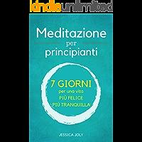 Meditazione: Per Principianti - 7 Giorni per una Vita più Felice più Tranquilla