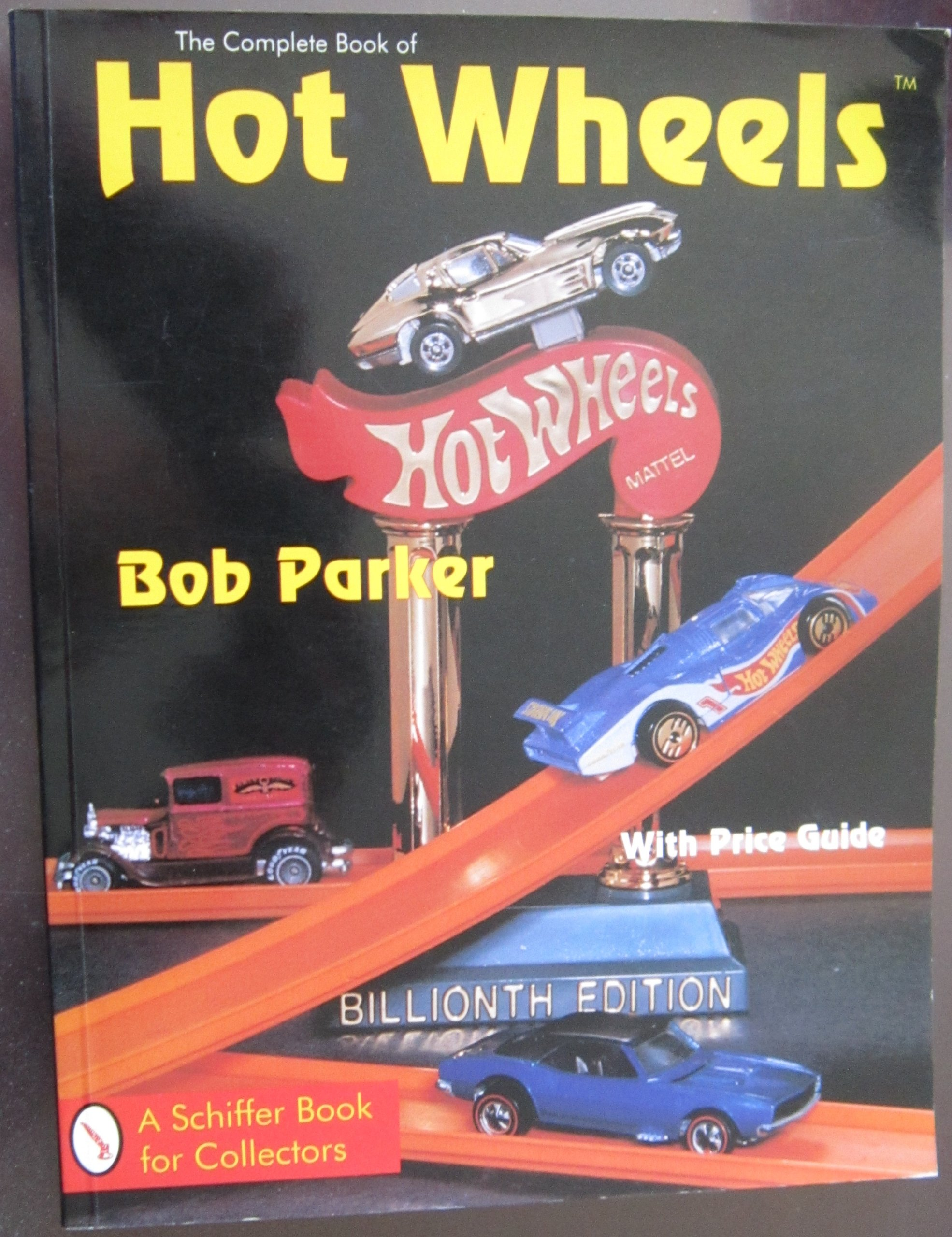 The Complete Book of Hot Wheels: With Price Guide (A Schiffer Book ...