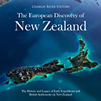 The European Discovery of New Zealand: The History and Legacy of Early Expeditions and British Settlements on New…