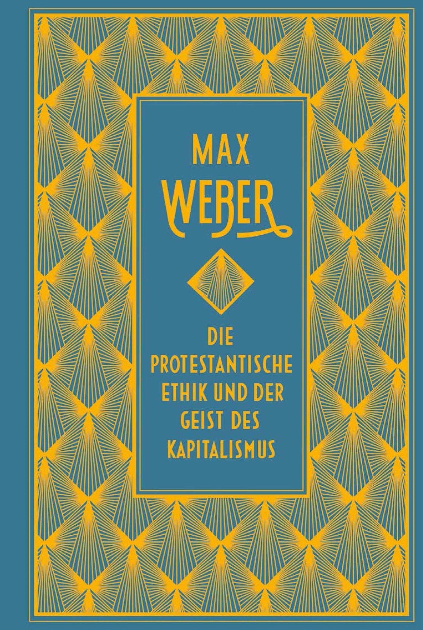 Die protestantische Ethik und der Geist des Kapitalismus: vollständige Ausgabe: Leinen mit Goldprägung