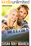 You Don't Have to Be a Star: inspirational romantic suspense (Montana Fire book 9)