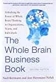 The Whole Brain Business Book: Unlocking the Power of Whole Brain Thinking in Organizations, Teams, and Individuals