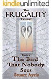 The Bird That Nobody Sees (THE FRUGALITY Trilogy Book 2)