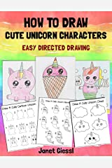 How To Draw Cute Unicorn Characters (Easy Directed Drawing) Kindle Edition