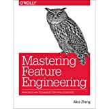 Mastering Feature Engineering: Principles and Techniques for Data Scientists