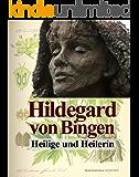 Hildegard von Bingen - Heilige und Heilerin: Natürlich gesund
