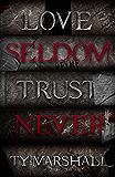 Love Seldom. Trust Never.