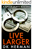 Live Larger: A Hallie James Mystery (The Hallie James Mysteries Book 4)