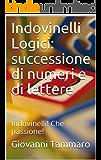 Indovinelli Logico-matematici: successione di numeri e di lettere: Indovinelli! Che passione!