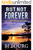 But Not Forever: A Clint Wolf Novel (Clint Wolf Mystery Series Book 4) (English Edition)