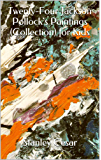 Twenty-Four Jackson Pollock's Paintings (Collection) for Kids