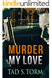 Murder My Love (Kindle Books Mystery and Suspense Crime Thrillers Series Book 3)