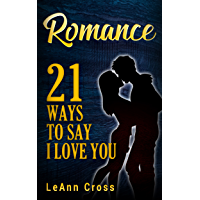 21 Ways To Say I Love You (Love, Romance, Happiness, Friendship, Family, Spirituality, Religion) (English Edition)