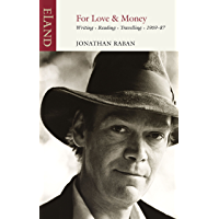 For Love & Money: Writing, Reading, Travelling 1969–87