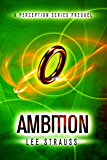 AMBITION: A short story prequel to Perception. (The Perception Trilogy Book 0)