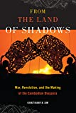 From the Land of Shadows: War, Revolution, and the Making of the Cambodian Diaspora (Nation of Nations)