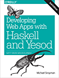 Developing Web Apps with Haskell and Yesod: Safety-Driven Web Development