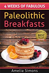 4 Weeks of Fabulous Paleolithic Breakfasts (4 Weeks of Fabulous Paleo Recipes Book 1) Kindle Edition