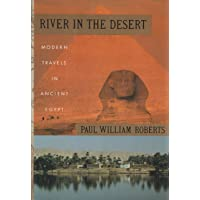 River in the Desert: Modern Travels in Ancient Egypt