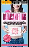Darmsanierung: Wie Du mit einer Darmsanierung und Darmreinigung Deine Darmgesundheit erhältst, Darmkrankheiten sowie Darmbakterien vorbeugst und Deine ... bekämpfst für einen gesunden Darm
