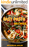 Easy Pasta Recipes: 101. Delicious, Nutritious, Low Budget, Mouthwatering Pasta Recipes Cookbook