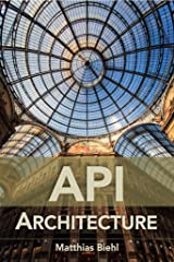 API Architecture: The Big Picture for Building APIs (API-University Series Book 2) Kindle Edition