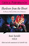 Hardcore from the Heart: The Pleasures, Profits and Politics of Sex in Performance (Critical Performances)