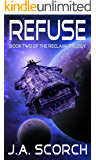 Refuse: A Science Fiction Alien Invasion Space Opera (The Reclaim Trilogy, Book 2)