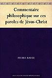 Commentaire philosophique sur ces paroles de Jésus-Christ