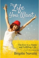 The Life You Want: The Key to a Happy and Fulfilling Life Kindle Edition