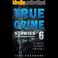 True Crime Stories Volume 6: 12 Shocking True Crime Murder Cases (True Crime Anthology)