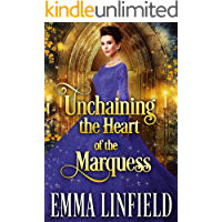 Unchaining the Heart of the Marquess: A Historical Regency Romance Novel