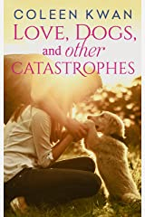 Love, Dogs And Other Catastrophes Kindle Edition