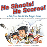He Shoots! He Scores!: A Tale from the Iris the Dragon Series (Tales from the Iris the Dragon Series)