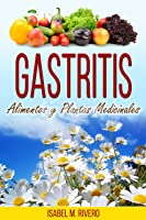 GASTRITIS. Alimentos Y Plantas Medicinales: