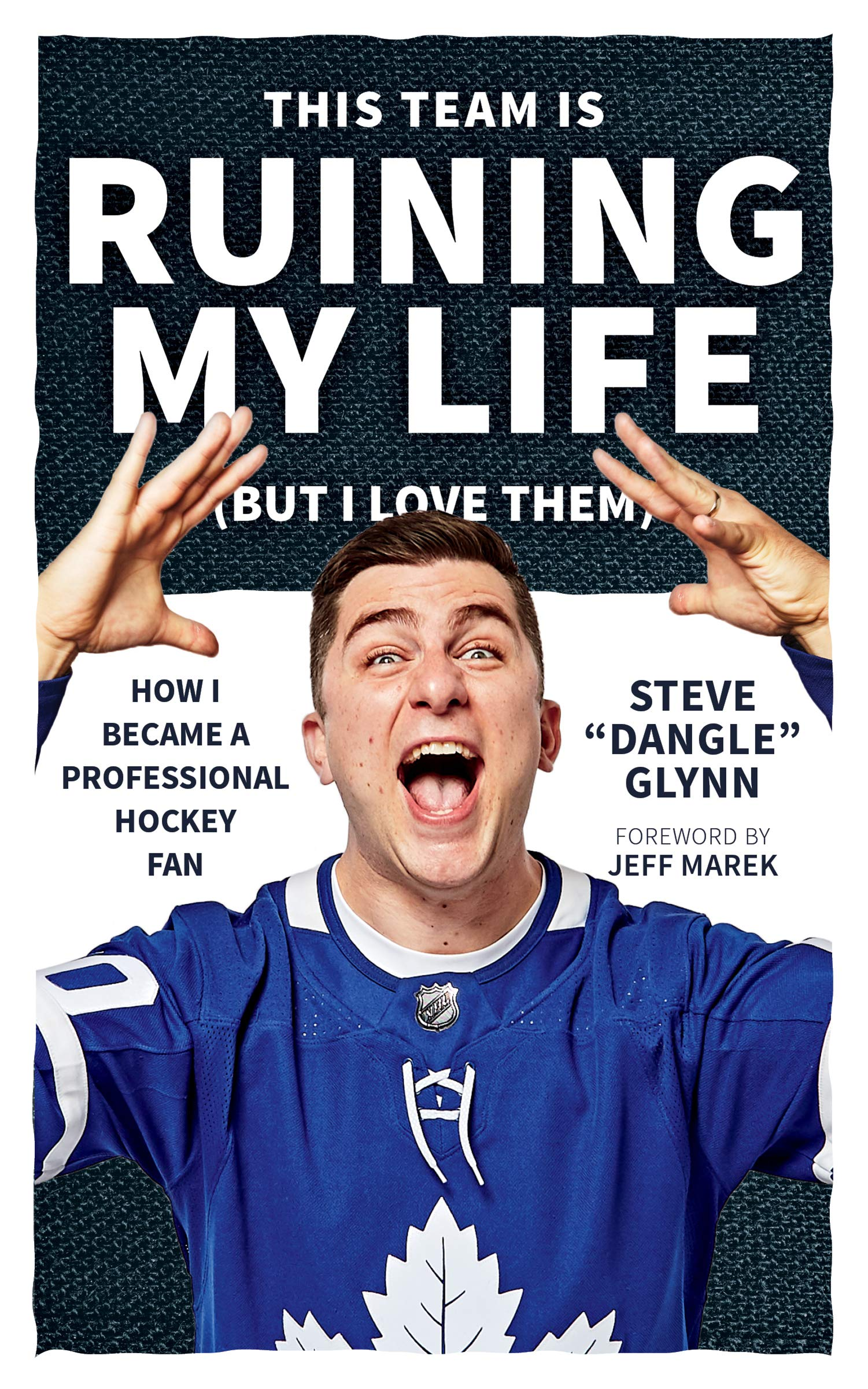 """This Team Is Ruining My Life (But I Love Them): How I Became a Professional  Hockey Fan: Steve """"Dangle"""" Glynn: 9781770414440: Books - Amazon.ca"""