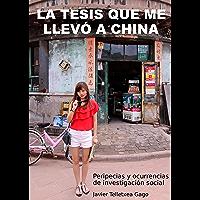 La tesis que me llevó a China: Peripecias y ocurrencias de investigación social (Spanish Edition)