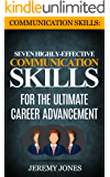 Communication Skills: Seven Highly Effective Communication Skills For The Ultimate Career Advancement (Effective Communication, People Skills, Interpersonal Skills, Leadership)
