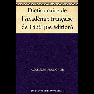 Dictionnaire de l'Académie française de 1835 (6e édition) (French Edition)