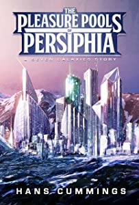 The Pleasure Pools of Persiphia: A Seven Galaxies story