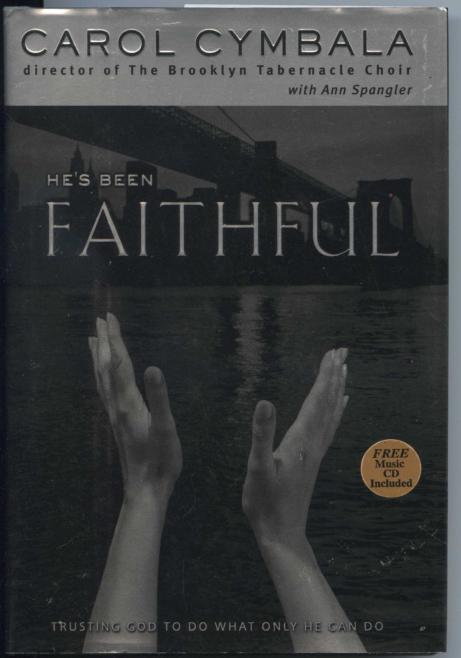 Download He's Been Faithful: Trusting God to Do What only HE can do with Music CD pdf epub